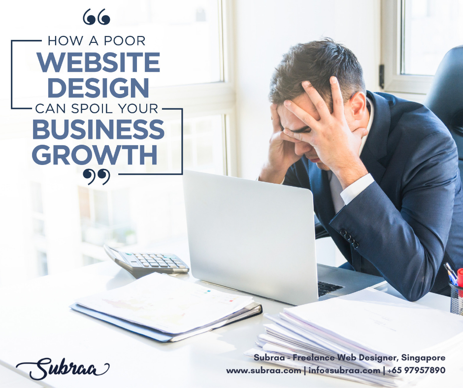 How a poor website design can spoil your business growth by Subraa Freelance Web Designer Singapore